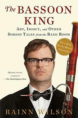 The Bassoon King: Art, Idiocy, and Other Sordid Tales from