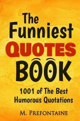 The Funniest Quotes Book:  of the Best Humourous