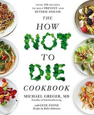 The How Not To Die Cookbook: Over 100 Recipes to Help
