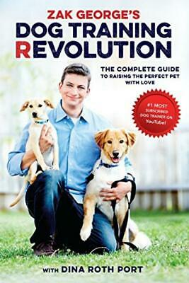 Zak George's Dog Training Revolution: The Complete Guide to