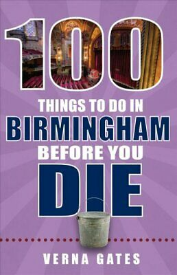 100 Things to Do in Birmingham Before You Die by Verna Gates