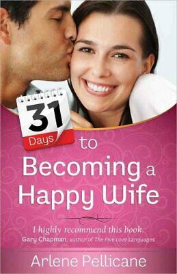 31 Days to Becoming a Happy Wife by Arlene Pellicane