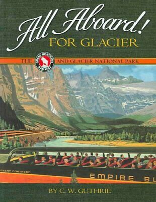 All Aboard! for Glacier The Great Northern Railway and