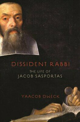Dissident Rabbi The Life of Jacob Sasportas by Yaacob Dweck
