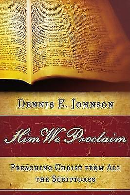 Him We Proclaim: Preaching Christ from All the Scriptures by