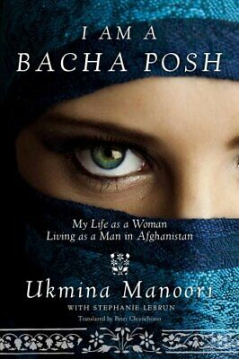 I Am a Bacha Posh My Life as a Woman Living as a Man in