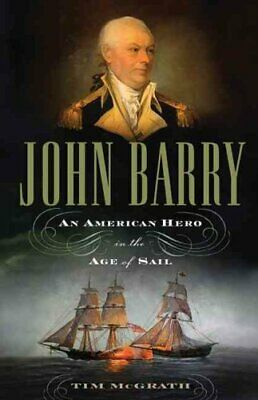 John Barry: An American Hero in the Age of Sail by Tim