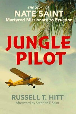 Jungle Pilot The Story of Nate Saint, Martyred Missionary to