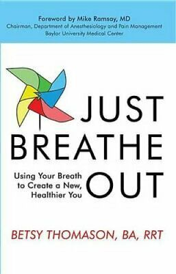 Just Breathe Out Using Your Breath to Create a New,