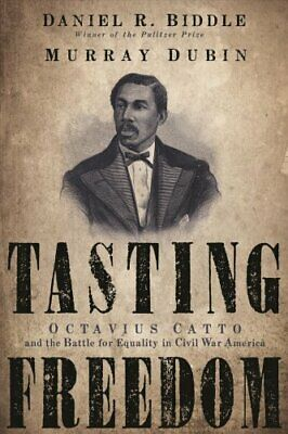 Tasting Freedom Octavius Catto and the Battle for Equality