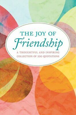 The Joy Of Friendship A Thoughtful and Inspiring Collection
