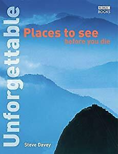 Unforgettable Places to See Before You Die (Unforgettable...