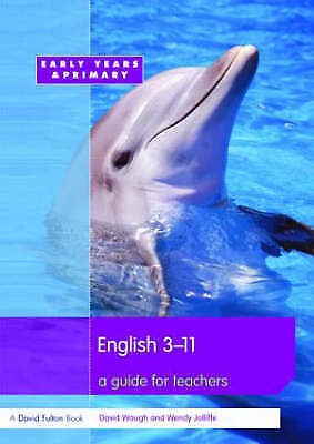 English 3-11: A Guide for Teachers by David Waugh, Wendy