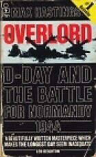 Overlord; D-day and the Battle for Normandy , Hastings,