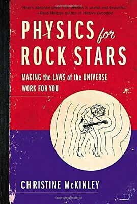 Physics for Rock Stars: Making the Laws of the Universe...