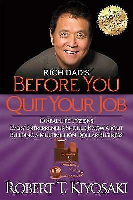 Rich Dad's Before You Quit Your Job, Kiyosaki, Robert T.