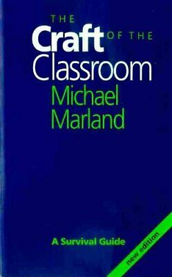 The Craft of the Classroom: A Survival Guide to Classroom
