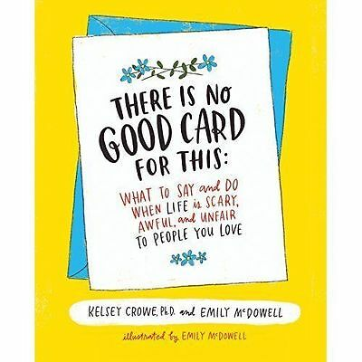 There Is No Good Card for This: What To Say and Do When Life