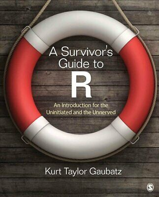A Survivor's Guide to R An Introduction for the Uninitiated