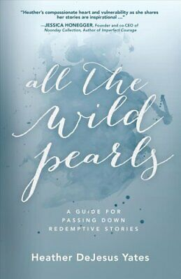 All The Wild Pearls by Heather D Yates