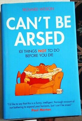 Can't be Arsed: 101 Things Not to Do Before You Die by