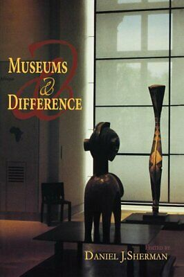 Museums and Difference by Daniel J. Sherman