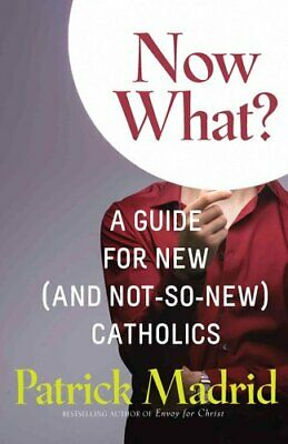 Now What? A Guide for New (and Not-So-New) Catholics