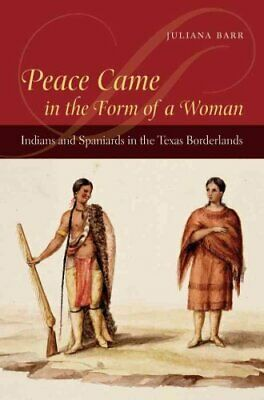 Peace Came in the Form of a Woman Indians and Spaniards in
