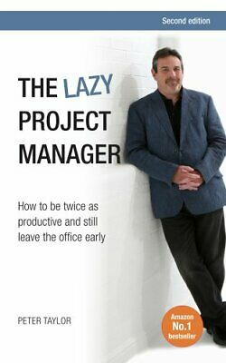The Lazy Project Manager How to be twice as productive and