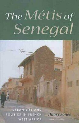 The Metis of Senegal Urban Life and Politics in French West