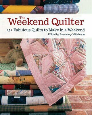 The Weekend Quilter 25+ Fabulous Quilts to Make in a Weekend