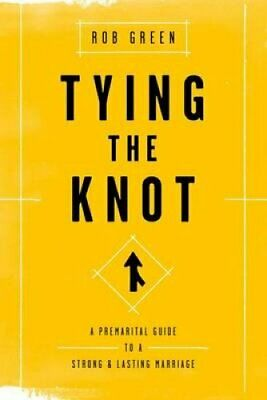Tying the Knot A Premarital Guide to a Strong and Lasting