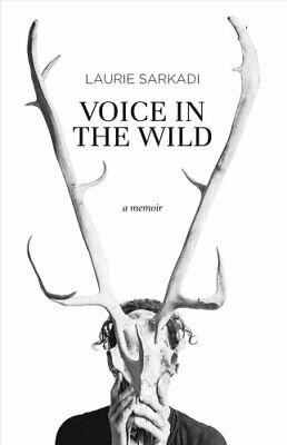 Voice in the Wild A Memoir by Laurie Sarkadi