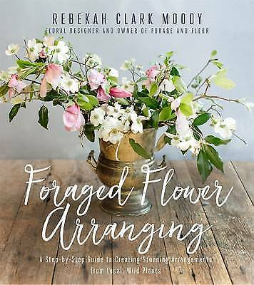 Foraged Flower Arranging: A Step-by-Step Guide to Creating