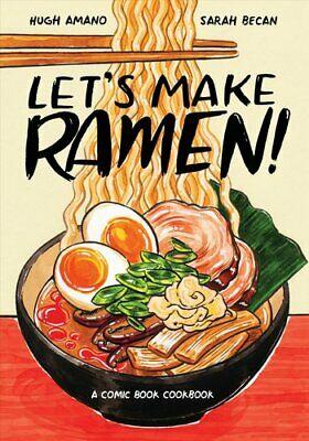 Let's Make Ramen! A Comic Book Cookbook by Hugh Amano