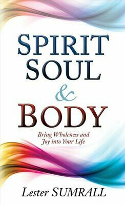 Spirit, Soul & Body Bring Wholeness and Joy Into Your Life