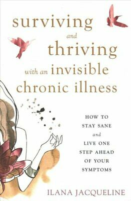 Surviving and Thriving with an Invisible Chronic Illness How