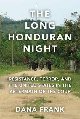 The Long Honduran Night Resistance, Terror, and the United