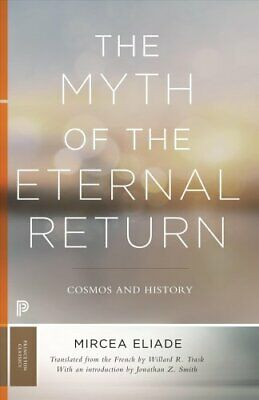The Myth of the Eternal Return Cosmos and History by Mircea