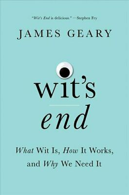 Wit's End What Wit Is, How It Works, and Why We Need It