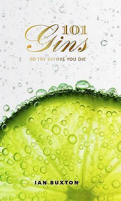 101 Gins: To Try Before You Die by Ian Buxton (Hardback,