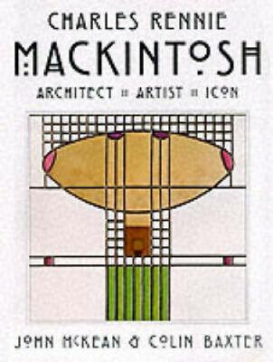 Charles Rennie Mackintosh: Architect, Artist, Icon by John