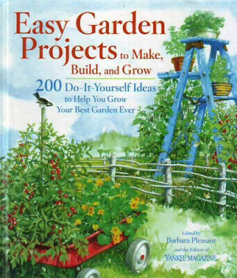 Easy Garden Projects to Make, Build, and Grow: 200