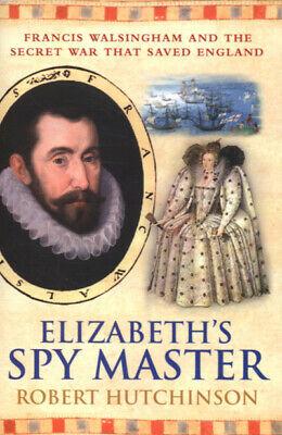 Elizabeth's spy master: Francis Walsingham and the secret