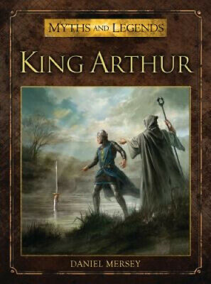 King Arthur (Myths and Legends) by Daniel Mersey.
