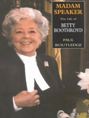 Madam Speaker: the life of Betty Boothroyd by Paul Routledge