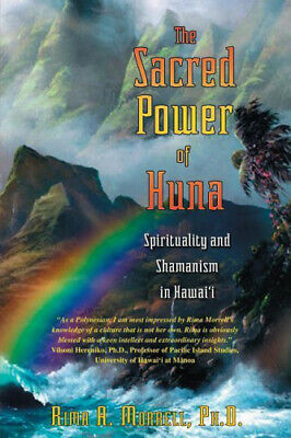 The Sacred Power of Huna: Spirituality and Shamanism in