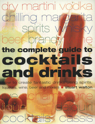 The complete guide to cocktails and drinks: how to create