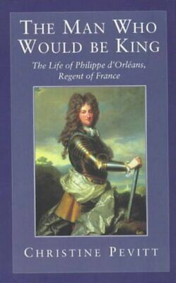 The man who would be king: the life of Philippe d'Orlans,