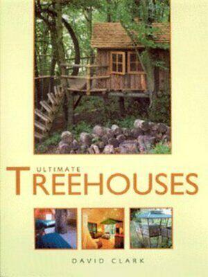 Ultimate treehouses by David Clark (Hardback) Expertly